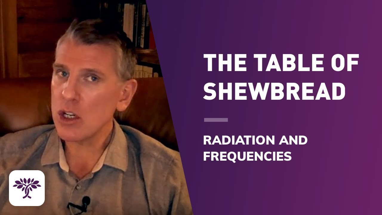 The Table of Shewbread, Radiation and Frequencies