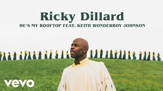 "Ricky Dillard - He's My Roof Top (Audio / Live) ft. Keith ""Wonderboy"" Johnson"