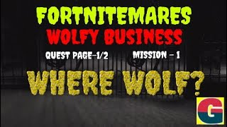 FORTNITEMARES-WOLFY BUSINESS-WHERE WOLF? QUEST PAGE-1/2-MISSION-1 STW