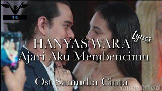 HANYAS WARA - AJARI AKU MELUPAKANMU ( Official Lyrics Video ) OST SAMUDRA CINTA