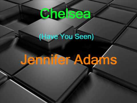 Chelsea - (Have You Seen) Jennifer Adams