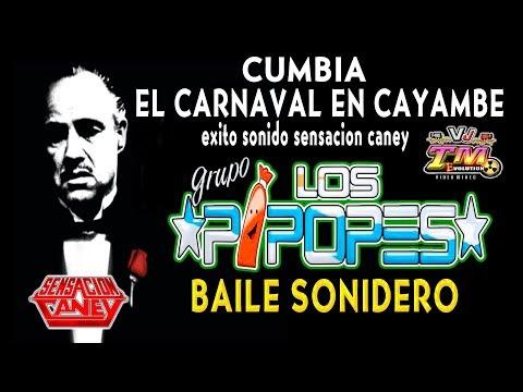 EL CARNAVAL EN CAYAMBE 2018   GRUPO LOS PIPOPES - EXITO SENSACION CANEY - BAILE SONIDERO VIDEO HD