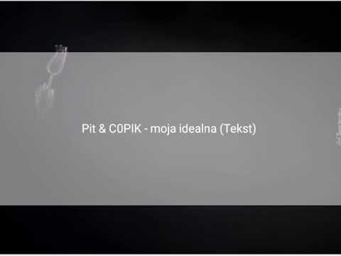 Pit & C0PIK - Moja idealna (Tekst)