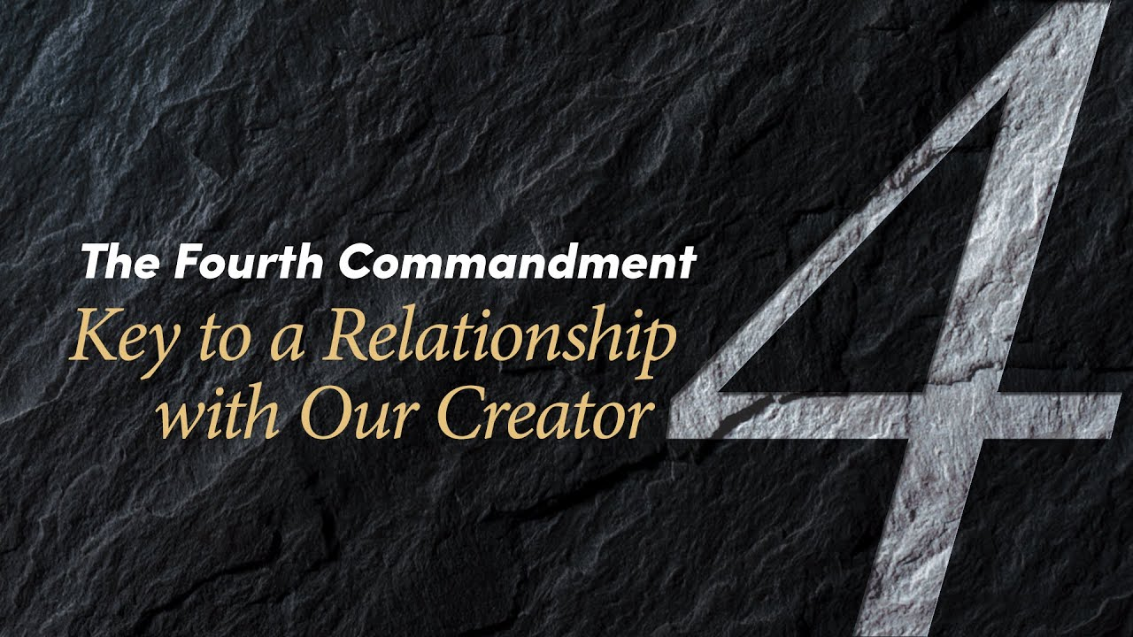 The Fourth Commandment: Key to a Relationship With Our Creator ...