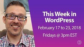This Week in WordPress (Feb 17 to 23, 2018)
