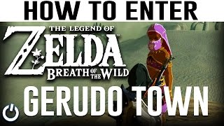 HOW TO ENTER GERUDO TOWN - Zelda Breath of the Wild (Guide/Walkthrough)