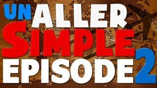 Un Aller Simple - Episode 2 - On va avoir un sérieux problème