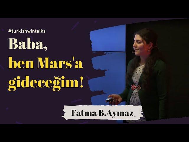 Fatma B.Aymaz | Baba, ben Mars'a gideceğim!