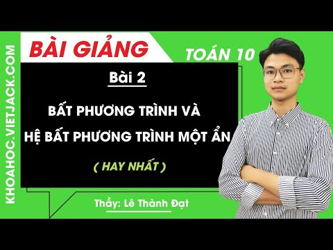 Bất phương trình và hệ bất phương trình một ẩn - Bài 2 - Toán học 10 - Thầy Lê Thành Đạt (HAY NHẤT)