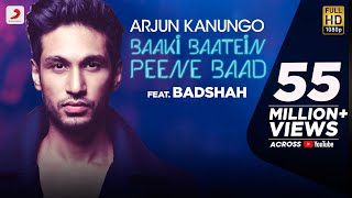 baaki baatein peene baad arjun kanungo feat badshah nikke nikke shots party song of the year