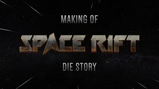 SPACE RIFT Making Of 02 Die Story