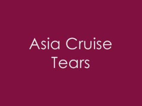 Asia Cruise - Tears
