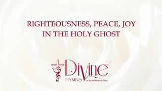 Righteousness, Peace, Joy - Divine Hymns - Lyrics Video
