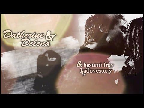 ►Datherine & Delena • Universe { +KatLoveStory }
