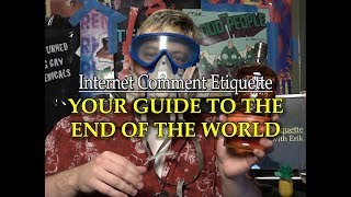 "Internet Comment Etiquette: ""Your Guide to the End Of the World"""