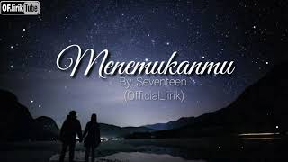 Download Mp3 Seventeen - Menemukanmu  Lirik  Cover Terbaik