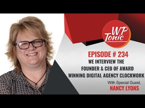 #234: WP Tonic Show We Interview Nancy Lyons CEO of Award Winning Digital Agency Clockwork