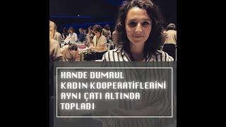 Kadın Girişimci Hande Dumrul, kadın kooperatiflerini tek çatı altında topladı