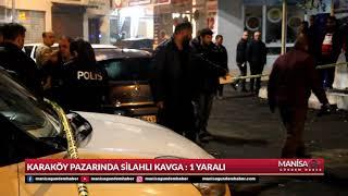 Karaköy pazarında silahlı kavga 1 Yaralı - Manisa Gündem Haber