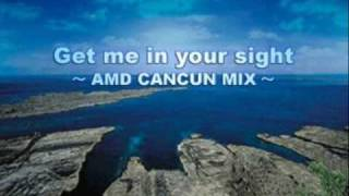 Get Me In Your Sight (AMD Cancun Mix) - Symphonic Defoggers