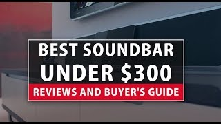 Best Soundbar under $300 - Reviews and Buyer