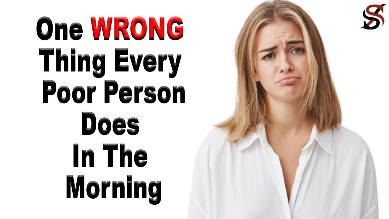 One WRONG Thing Every Poor Person Does In The Morning