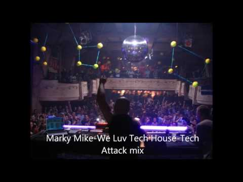 Marky Mike-We Luv Tech House-Tech Attack mix