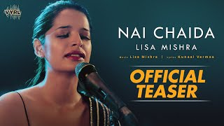 Nai Chaida - Lisa Mishra | Official Teaser | VRYL Originals