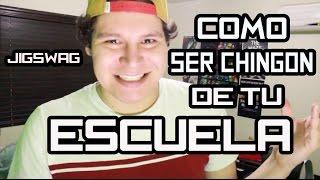 COMO SER CHINGON EN TU ESCUELA