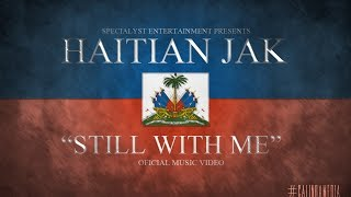 Haitian Jak - Still with Me OFFICIAL MUSIC VIDEO (CLEAN)