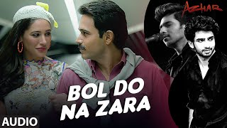 Presenting bol do na zara full song starring emraan hashmi, nargis fakhri & prachi desai in lead roles from upcoming azhar directed by tony d'souza, produced...
