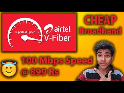 CHEAP Broadband??? Airtel V-Fiber??? 100Mbps @899 Rs???