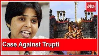 Complaint Against Trupti Desai For Hurting Sentiments Of Sabarimala Devotees