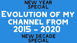 Evolution of my channel from 2015-2020 - New Year Special
