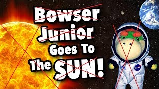 SML Movie: Bowser Junior Goes To The Sun! but without Junior or the sun