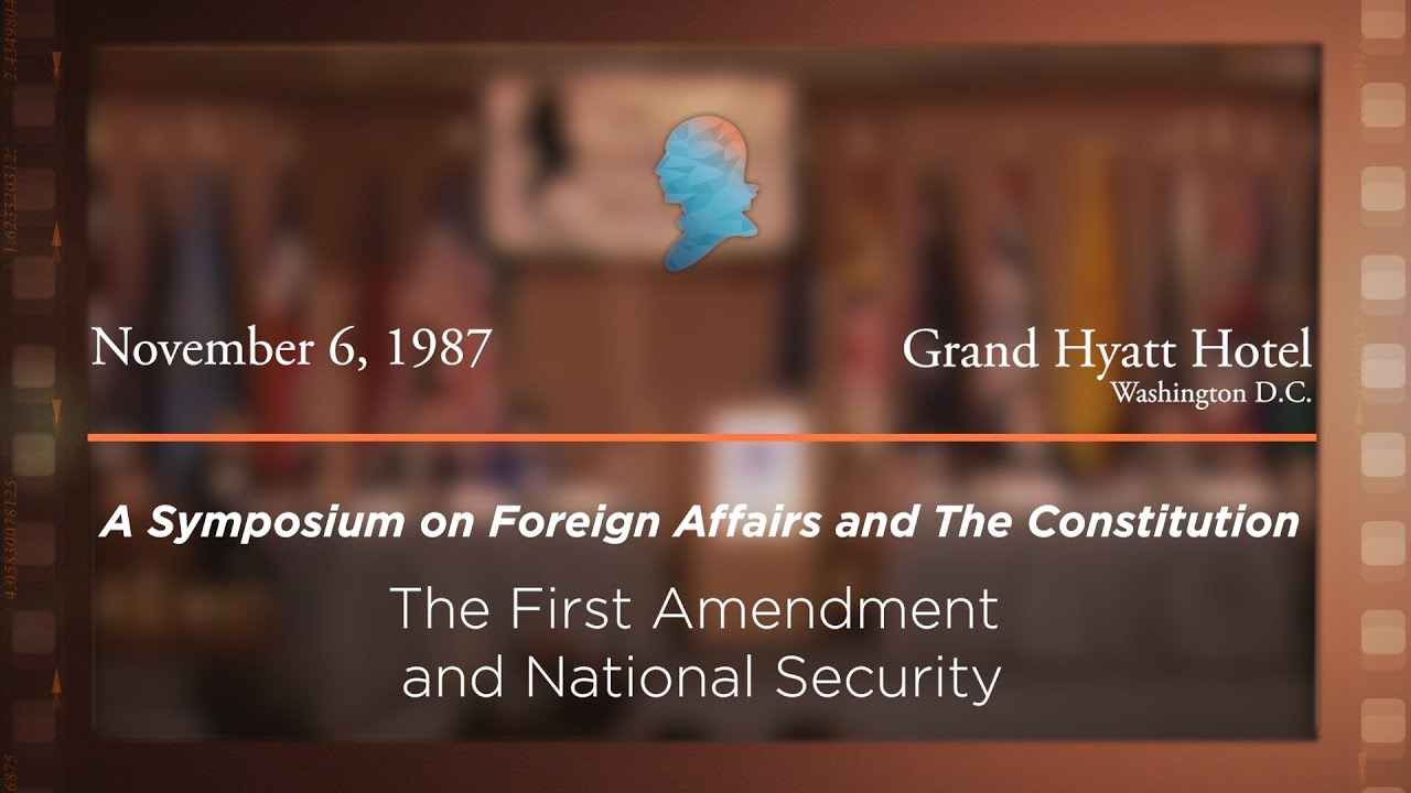 1987 Foreign Affairs & The Constitution Symposium, The First Amendment and National Security
