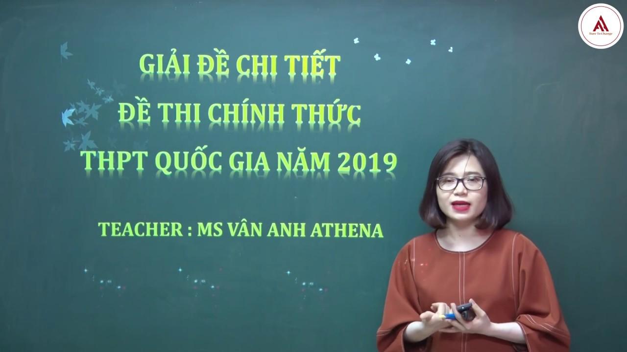 CHỮA ĐỀ THI THPT QUỐC GIA 2019 MÔN TIẾNG ANH CÙNG MS. VÂN ANH (Mã Đề 417)