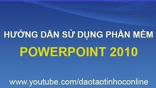 Hướng dẫn cách sử dụng, cách làm slide PowerPoint 2010