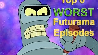 Top 6 Worst Futurama Episodes of all Time