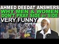 why Islam Do Not Allow Men and Women To PRAY Side By Side in the Masjid ? Ahmed Deedat Very Funny