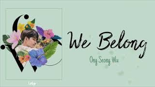 Download lagu ONG SEONG WU WE BELONG Terjemahan Indoenesia