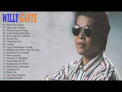 Willy Garte Songs Nonstop 2019 | Best Of Willy Garte | Filipino Music