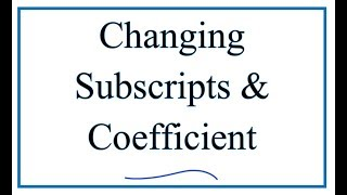 Changing Subscripts and Coefficients when Balancing Equations