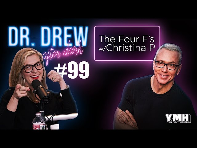 Ep. 99 The Four F's w/ Christina P | Dr. Drew After Dark