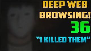 I KILLED THEM!?! - Deep Web Browsing 36