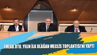 İMEAK DTO, Yılın İlk Olağan Meclis Toplantısı'nı Yaptı