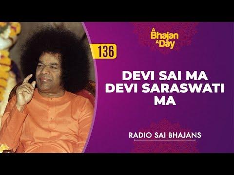 136 - Devi Sai Ma Devi Saraswati Ma   Radio Sai Bhajans