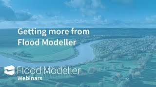 Getting more from Flood Modeller