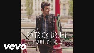 Patrick Bruel - Lequel de nous (Audio)