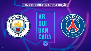 MANCHESTER CITY X PSG (NARRAÇÃO AO VIVO) - CHAMPIONS LEAGUE